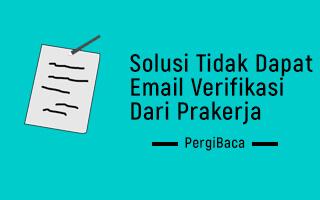 tidak dapat email verifikasi prakerja