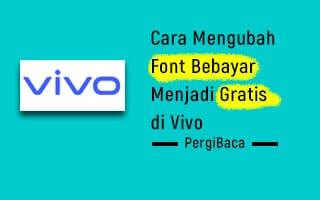 cara mengubah font berbayar menjadi gratis vivo tanpa aplikasi