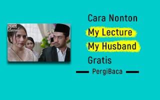 Cara Nonton My Lecture Husband Gratis. Dijamin! - PergiBaca