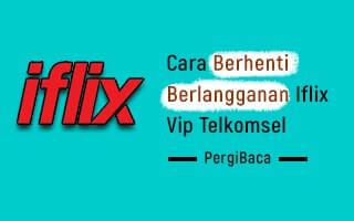 cara berhenti berlangganan iflix vip telkomsel